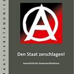 Den Staat zerschlagen! Anarchistische Staatsverständnisse