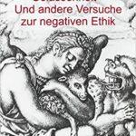 Gelassenheit – Und andere Versuche zur negativen Ethik